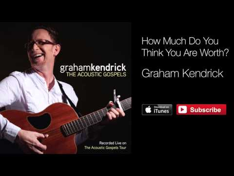 Graham Kendrick - How Much Do You Think Youre Worth