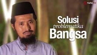Ceramah Singkat: Solusi Problematika Bangsa - Ustadz Dr. Muhammad Arifin Badri, MA.