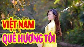 Việt Nam Quê Hương Tôi - Những Ca Khúc Nhạc Trữ Tình Cách Mạng Hay Mới Nhất 2017