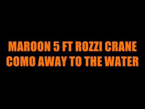 Maroon 5 ft Rozzi Crane - Come Away To The Water [Lyrics in description]
