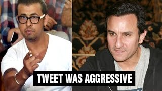 Saif Ali Khan Says, Sonu Nigam's Tweet Was AGGRESSIVE, REACTS On Azaan Controversy