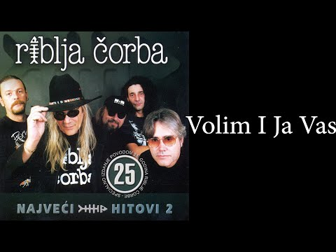 Riblja Corba - Volim I Ja Vas