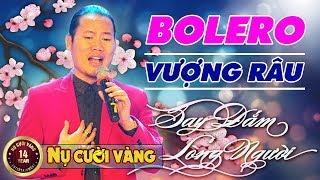 Mr Vượng Râu hát Bolero say đắm lòng người - Liên Khúc Bolero Vượng Râu Hay Nhất