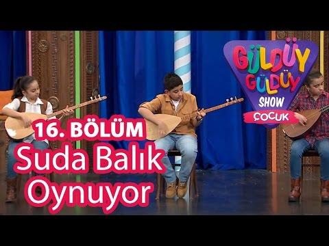 Güldüy Güldüy Show Çocuk 16. Bölüm, Suda Balık Oynuyor Türküsü
