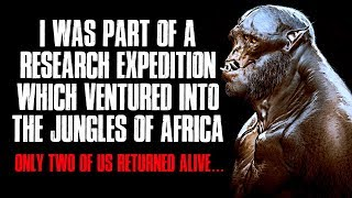 """""""I Was Part Of A Research Expedition Which Ventured Into The Jungles Of Africa"""" Creepypasta"""