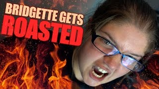 BRIDGETTE GETS ROASTED!