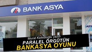 Murat Kelkitlioğlu : Paralel örgütün Bank Asya oyunu