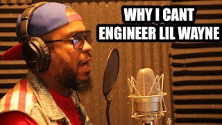 WHY I CANT ENGINEER LIL WAYNE (2018)