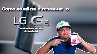 Atualize ou restaure o LG G3 pra qualquer versão do Android!