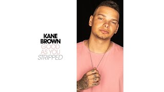 Kane Brown - Good as You (Stripped [Audio])