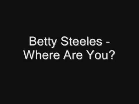 Betty Steeles - Where Are You