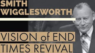 Smith Wigglesworth's Vision of an End Time Revival