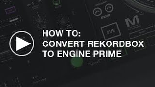 How To: Convert Rekordbox to Engine PRIME