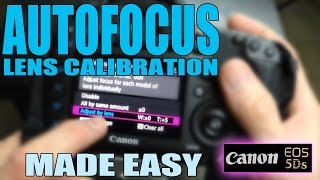 Canon 5Ds: How to calibrate DSLR lenses - AutoFocus Lens Calibration AF Fine Tuning