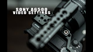 Best Video Settings for Sony A6500!