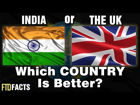 INDIA or THE UK - Which Country Is Better?