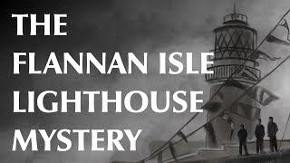 The Flannan Isle Lighthouse Mystery