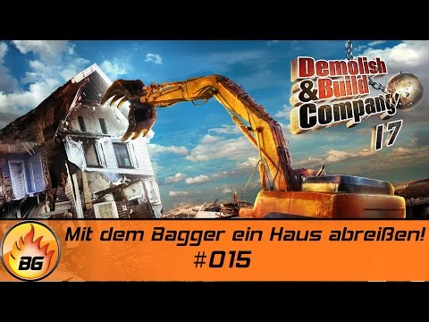 Demolish & Build Company 2017 #015 | Mit dem Bagger ein Haus abreißen! | Let's Play [HD]