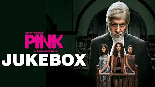 PINK | Jukebox | Amitabh Bachchan | Taapsee Pannu | Upcoming Bollywood Movie 2016