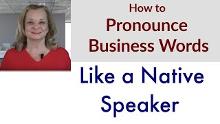 How to Pronounce Business Words Like a Native Speaker | Accurate English