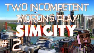 Two Incompetent Morons Play - SimCity - w/ dapaka - Ep 2