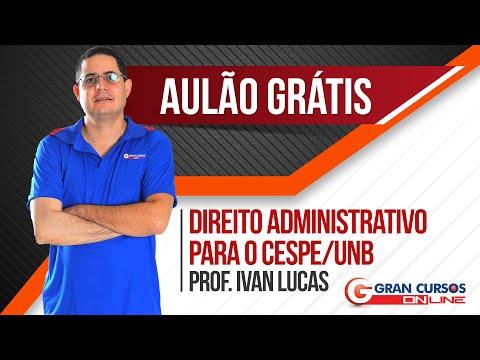 Aulão Gratuito - Direito Administrativo para o Cespe/UNB - Prof. Ivan Lucas
