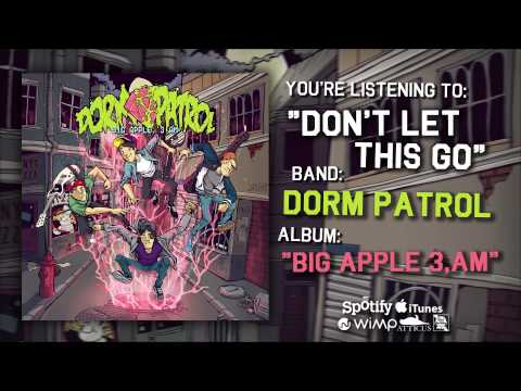 Dorm Patrol - Dont Let This Go