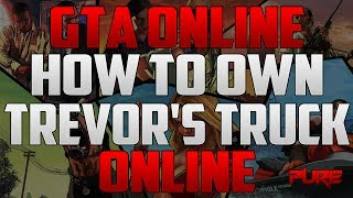 "Grand Theft Auto Online: ""GTA 5 Online"" How To Get/Own Trevor's Truck Online"