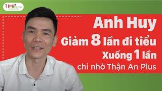 Anh Trương Đức Huy – 27 tuổi, Nhân viên văn phòng: Từ 8 lần đi tiểu còn 1 lần nhờ Thận An Plus