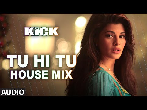 Tu Hi Tu - (House Mix) Full Audio Song | Kick | Neeti Mohan | Salman Khan | Jacqueline Fernandez