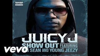 Big Sean Video - Juicy J ft. Big Sean, Young Jeezy - Show Out (Official Audio)