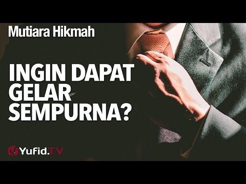 Mutiara Hikmah: Ingin Dapat Gelar Sempurna? - Ustadz Ahmad Zainuddin, Lc.