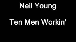 Watch Neil Young Ten Men Workin video
