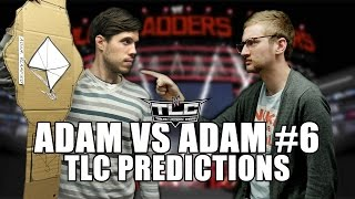 Adam Vs. Adam #6: TLC Predictions
