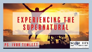 Experiencing The Supernatural- Ps Ivor Temlett- Sunday 14th June