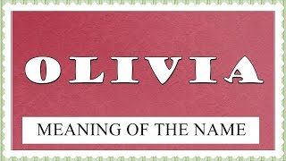 NAME OLIVIA- FUN FACTS AND MEANING OF THE NAME- ALL FOR HER LUCK