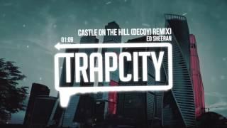 download lagu Ed Sheeran - Castle On The Hill Decoy Remix gratis