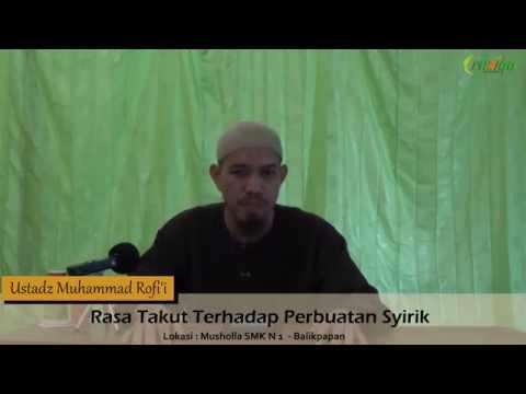 Ust. Muhammad Rofi'i - Rasa Takut Terhadap Perbuatan Syirik
