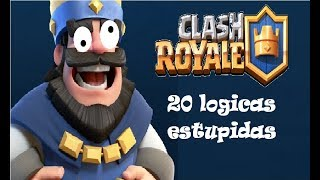 20 LOGICAS ESTUPIDAS DE CLASH ROYALE - (20 stupid logic of clash royale)