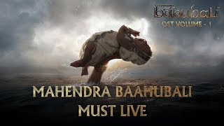 Baahubali OST Volume 01 Mahendra Baahubali Must Live | MM Keeravaani