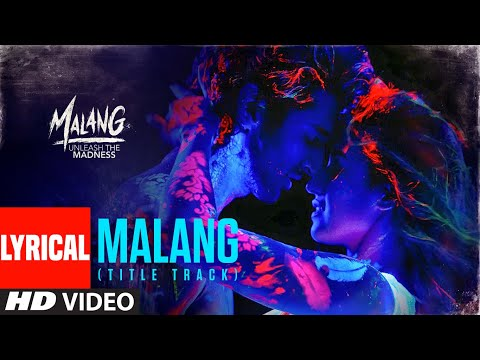 Lyrical: Malang: Title Song Aditya Roy Kapur - Disha Patani - Anil K - Kunal K Ved Sharma Mohit S