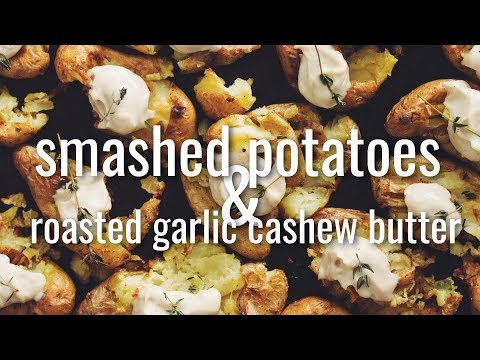 SMASHED POTATOES WITH ROASTED GARLIC CASHEW BUTTER  hot for food