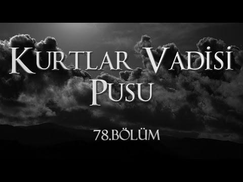 Kurtlar Vadisi Pusu 78. Bölüm HD Tek Parça İzle