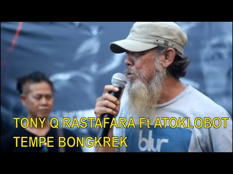 TONY Q RASTAFARA DAN ATOKLOBOT. TEMPE BONGKREK LIVE