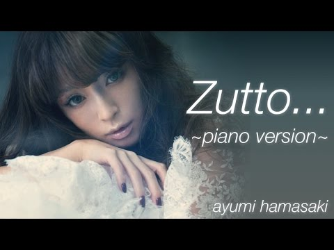 Ayumi Hamasaki - Zutto... ~piano Version~ HD + Download