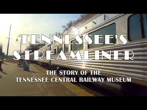 Tennessee's Streamliner - The Story of the Tennessee Central Railway Museum