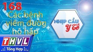 THVL | Nhịp cầu y tế - Kỳ 168: Phòng ngừa các bệnh viêm đường hô hấp