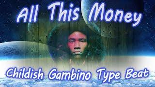 All This Money (Childish Gambino Type Beat) {FREE DOWNLOAD}
