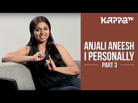 Anjali Aneesh - I Personally (Part 3) - Kappa TV