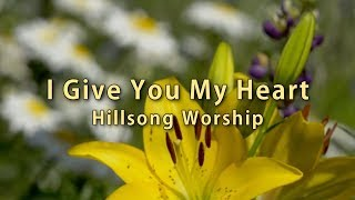 I Give You My Heart - Hillsong (Video Lyrics)